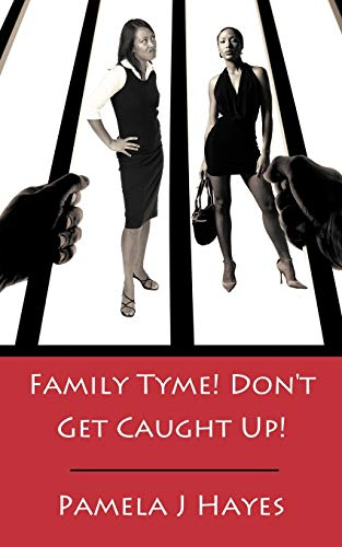Family Tyme Dont Get Caught Up: Pamela J Hayes