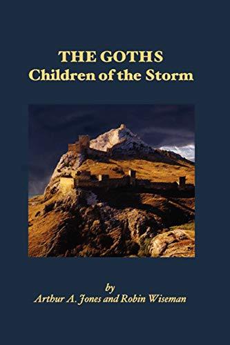 The Goths: Children Of The Storm: Jones, Arthur A.; Wiseman, Robin