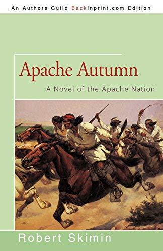 Apache Autumn: A Novel of the Apache Nation: Robert Skimin