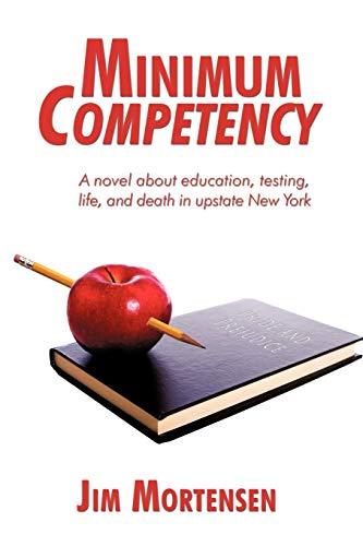 Minimum Competency: A Novel about Education, Testing,: Jim Mortensen