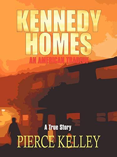 Kennedy Homes: An American Tragedy: Kelley, Pierce