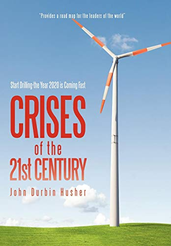 9781440140549: Crises of the 21st Century: Start Drilling-the Year 2020 is Coming Fast
