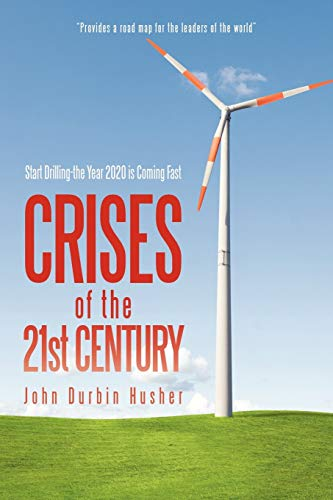 9781440140556: Crises of the 21st Century: Start Drilling-the Year 2020 is Coming Fast