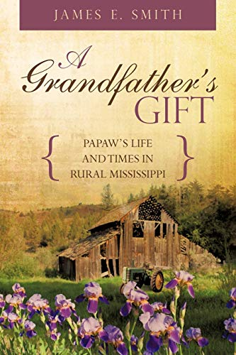 9781440141447: A Grandfather's Gift: Papaw's Life and Times in Rural Mississippi