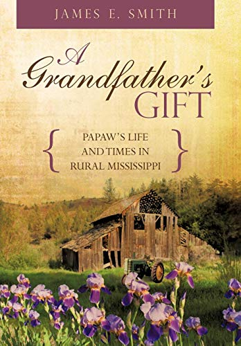 9781440141461: A Grandfather's Gift: Papaw's Life and Times in Rural Mississippi