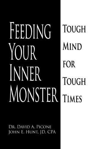 Feeding Your Inner Monster: Tough Mind for Tough Times: Dr. David A. Picone