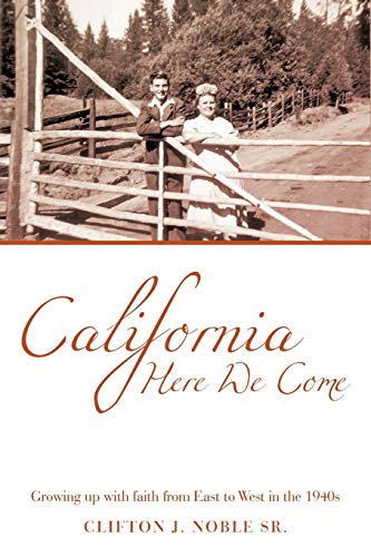 9781440142703: California Here We Come: Growing up with faith from East to West in the 1940s