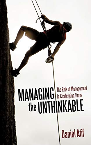 Managing the Unthinkable The Role of Management in Challenging Times: D. Atif