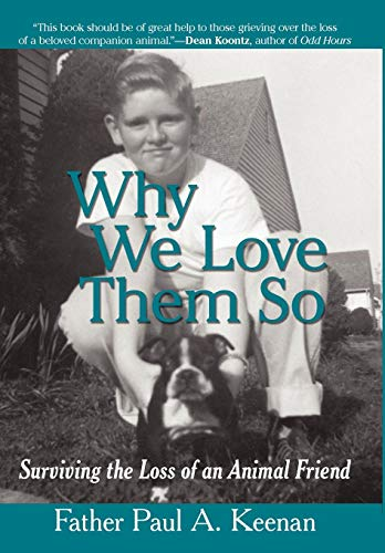 Why We Love Them So: Surviving the Loss of an Animal Friend: Father Paul A. Keenan