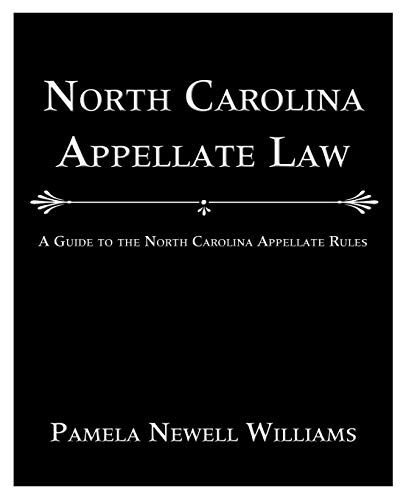 North Carolina Appellate Law: A Guide to the North Carolina Appellate Rules: Williams, Pamela ...
