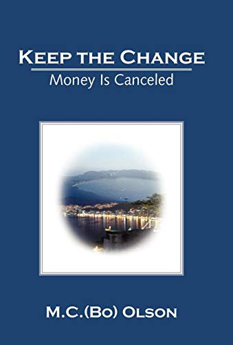 Keep the Change: Money Is Canceled: Morval Olson M. C. Bo Olson