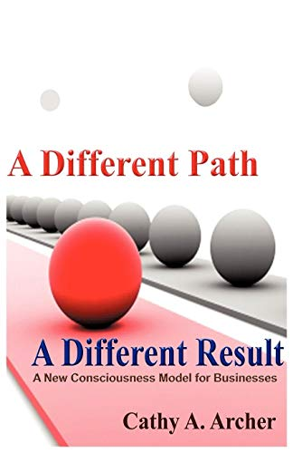9781440145933: A Different Path, A Different Result: A New Consciousness Model for Businesses
