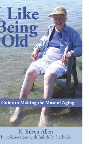 9781440146312: I Like Being Old: A Guide to Making the Most of Aging