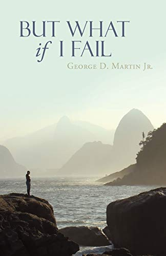 But What If I Fail: George D. Martin Jr.