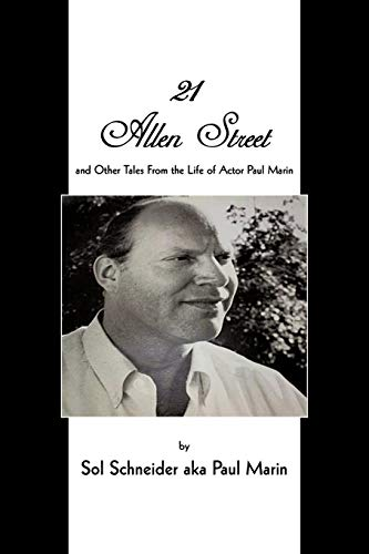 21 Allen Street: and Other Tales From the Life of Actor Paul Marin: Schneider aka Paul Marin, Sol