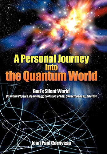 A Personal Journey Into the Quantum World: Gods Silent World: Jean Paul Corriveau