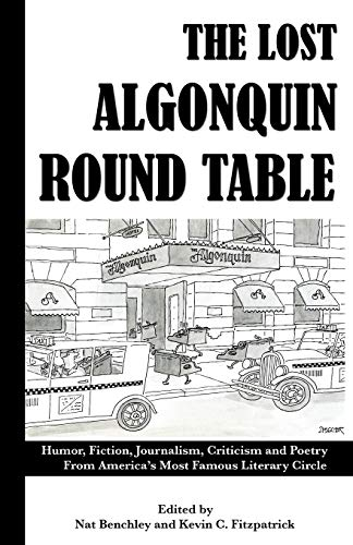 The Lost Algonquin Round Table: Humor, Fiction, Journalism, Criticism and Poetry From America's...
