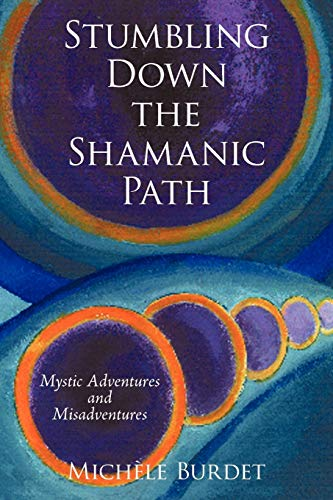 9781440152061: Stumbling Down the Shamanic Path: Mystic Adventures and Misadventures