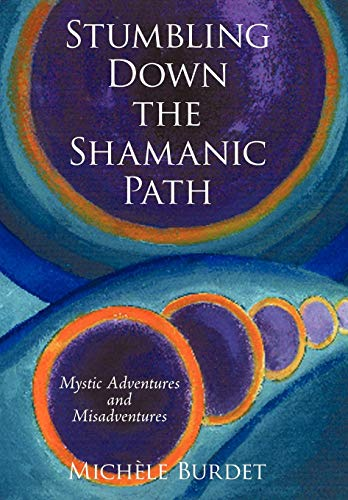 9781440152085: Stumbling Down the Shamanic Path: Mystic Adventures and Misadventures