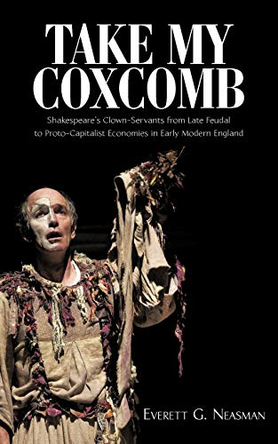 9781440153518: Take My Coxcomb: Shakespeare's Clown-Servants from Late Feudal to Proto-Capitalist Economies in Early Modern England
