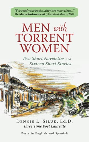 Men with Torrent Women: Two Short Novelettes and Sixteen Short Stories: Ed. D. , Three Time Poet ...
