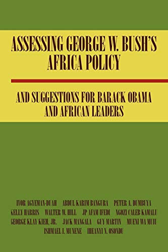 Assessing George W. Bushs Africa Policy and Suggestions for Barack Obama and African Leaders: Abdul...