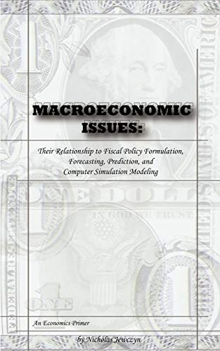 9781440154973: Macroeconomic Issues: Their Relationship to Fiscal Policy Formulation, Forecasting, Prediction, and Computer Simulation Modeling