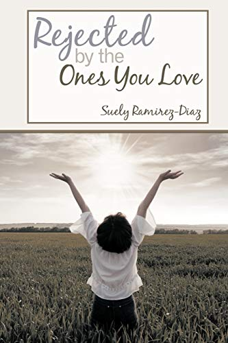 Rejected by the Ones You Love: A Memoir: Ramirez-Diaz, Suely