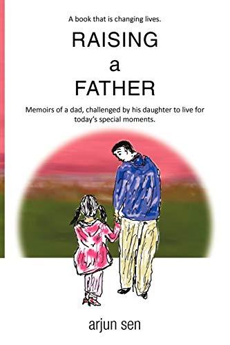Raising a Father (Paperback): Arjun Sen