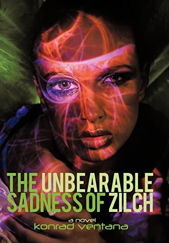 The Unbearable Sadness of Zilch: A Novella: Ventana, Konrad