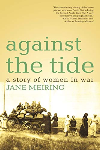 Against The Tide: A Story of Women in War: Meiring, Jane