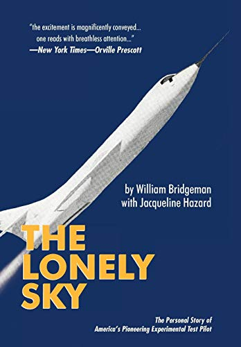9781440158711: The Lonely Sky: The Personal Story of a Record-Breaking Experimental Test Pilot