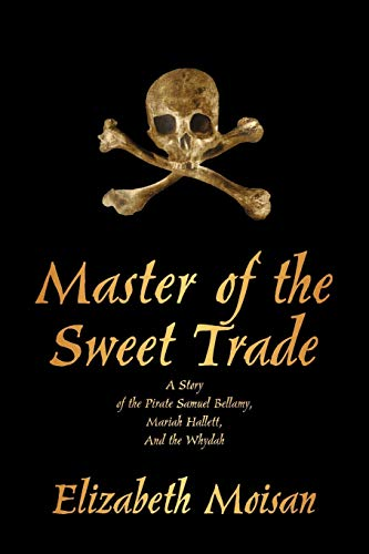9781440158933: Master of the Sweet Trade: A Story of the Pirate Samuel Bellamy, Mariah Hallett, and the Whydah