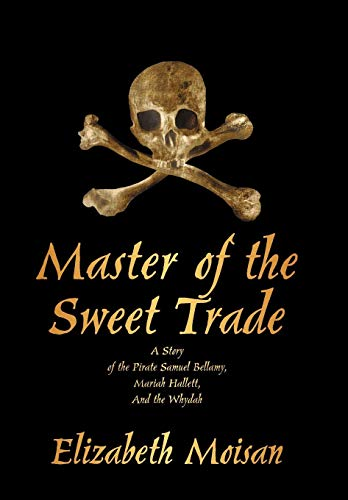 9781440158957: Master of the Sweet Trade: A Story of the Pirate Samuel Bellamy, Mariah Hallett, and the Whydah