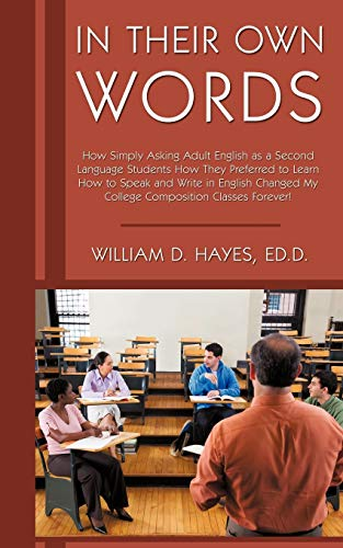 9781440159398: In Their Own Words: How Simply Asking Adult English as a Second Language Students How They Preferred to Learn How to Speak and Write in English Changed My College Composition Classes Forever!