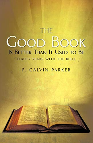 The Good Book Is Better Than It Used to Be: Eighty Years with the Bible: Parker, F. Calvin