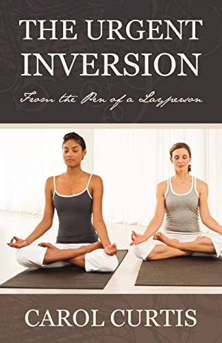 9781440160967: The Urgent Inversion: From the Pen of a Layperson