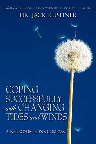 Coping Successfully with Changing Tides and Winds: A Neurosurgeons Compass: Dr. Jack Kushner
