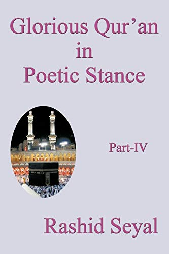 9781440161131: Glorious Qur'an in Poetic Stance, Part IV: With Scientific Elucidations