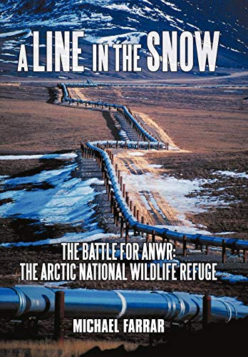9781440161384: A Line in the Snow: The Battle for Anwr: The Arctic National Wildlife Refuge