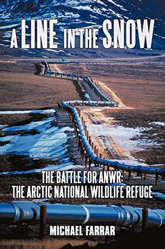9781440161407: A Line in the Snow: The Battle for ANWR: the Arctic National Wildlife Refuge