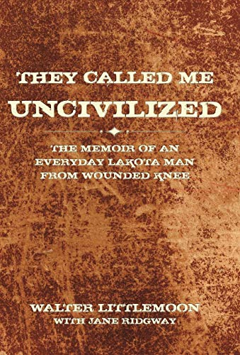 9781440162763: They Called Me Uncivilized: The Memoir of an Everyday Lakota Man from Wounded Knee