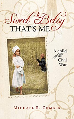 Sweet Betsy Thats Me A child of the Civil War: Michael R. Zomber