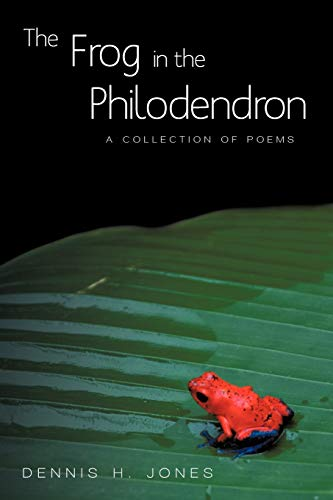 The Frog in the Philodendron A Collection of Poems: Dennis H. Jones