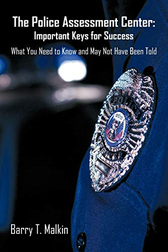 9781440164026: The Police Assessment Center: Important Keys for Success: What You Need to Know and May Not Have Been Told