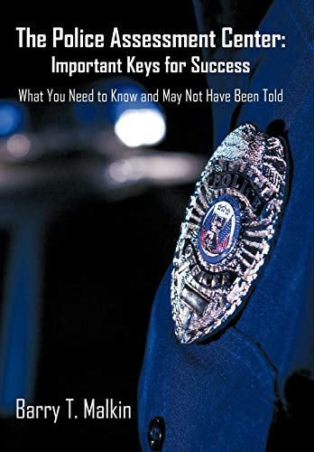9781440164040: The Police Assessment Center: Important Keys for Success: What You Need to Know and May Not Have Been Told