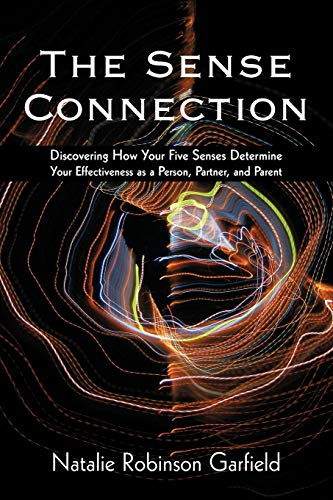 9781440165597: The Sense Connection: Discovering How Your Five Senses Determine Your Effectiveness as a Person, Partner, and Parent