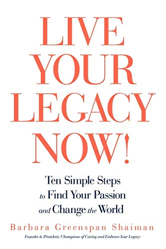 9781440166723: Live Your Legacy Now!: Ten Simple Steps to Find Your Passion and Change the World