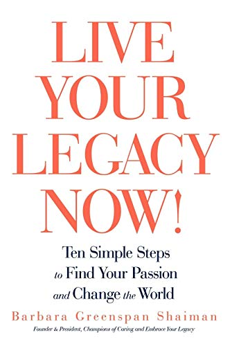 9781440166730: Live Your Legacy Now!: Ten Simple Steps to Find Your Passion and Change the World