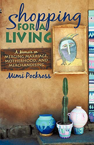 Shopping for a Living: A Memoir on Merging Marriage, Motherhood, and Merchandising: Mimi Pockross